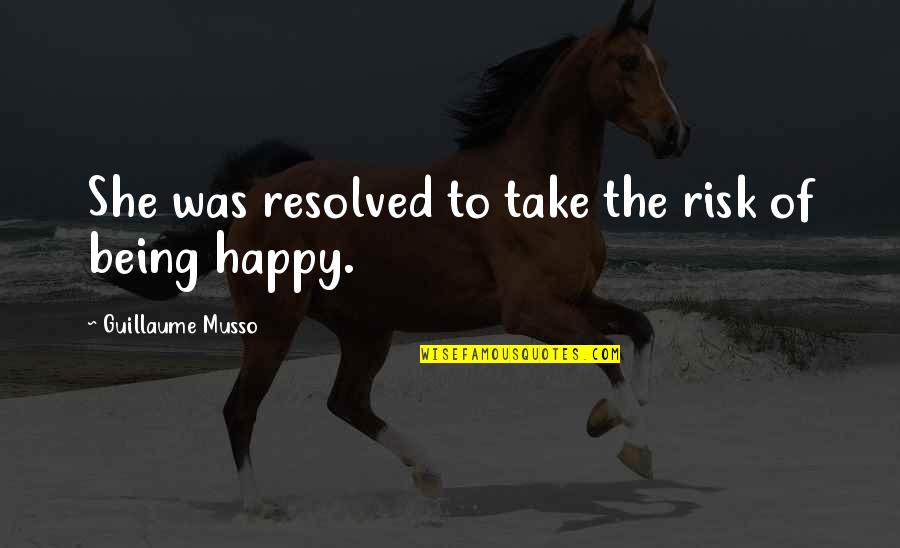 Taking Risk And Being Happy Quotes By Guillaume Musso: She was resolved to take the risk of