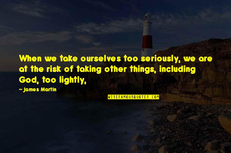 Taking Things Too Seriously Quotes By James Martin: When we take ourselves too seriously, we are