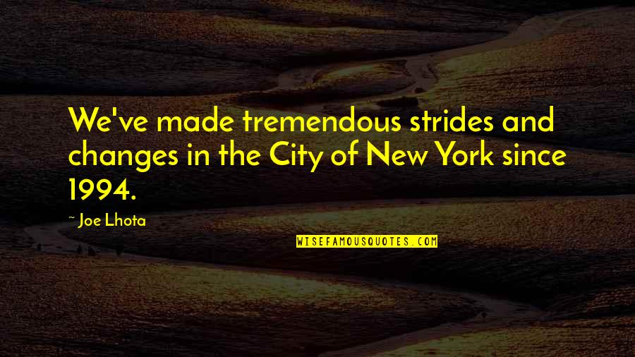 Taking Things Too Seriously Quotes By Joe Lhota: We've made tremendous strides and changes in the