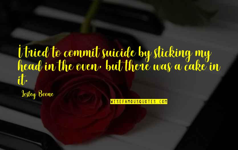 Taking Things Too Seriously Quotes By Lesley Boone: I tried to commit suicide by sticking my
