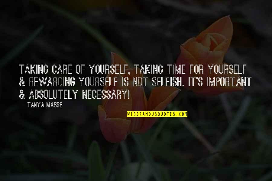 Taking Time Out For Yourself Quotes By Tanya Masse: Taking care of yourself, taking time for yourself