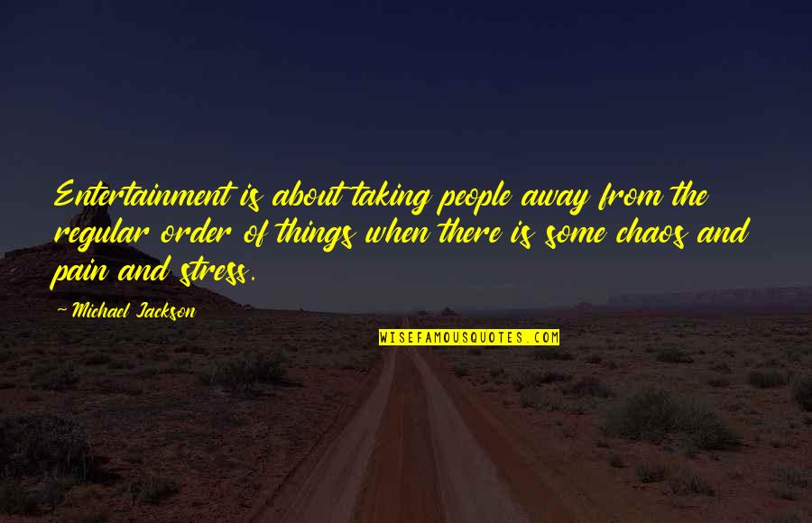 Taking Your Pain Away Quotes By Michael Jackson: Entertainment is about taking people away from the