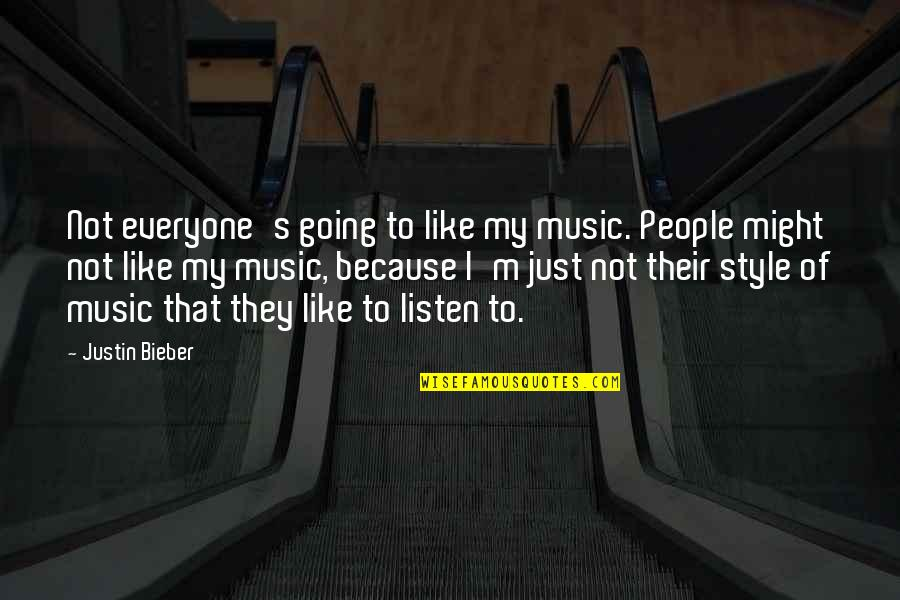 Taking Your Time With A Relationship Quotes By Justin Bieber: Not everyone's going to like my music. People