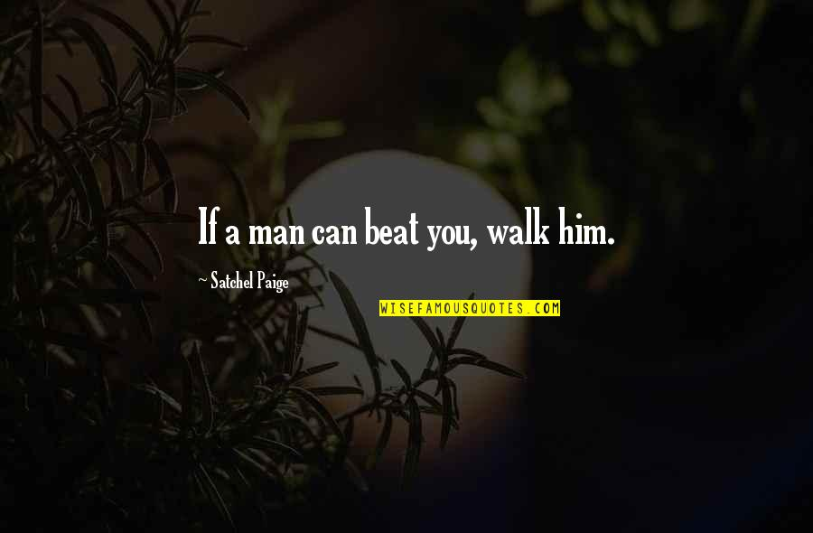 Taking Your Time With A Relationship Quotes By Satchel Paige: If a man can beat you, walk him.