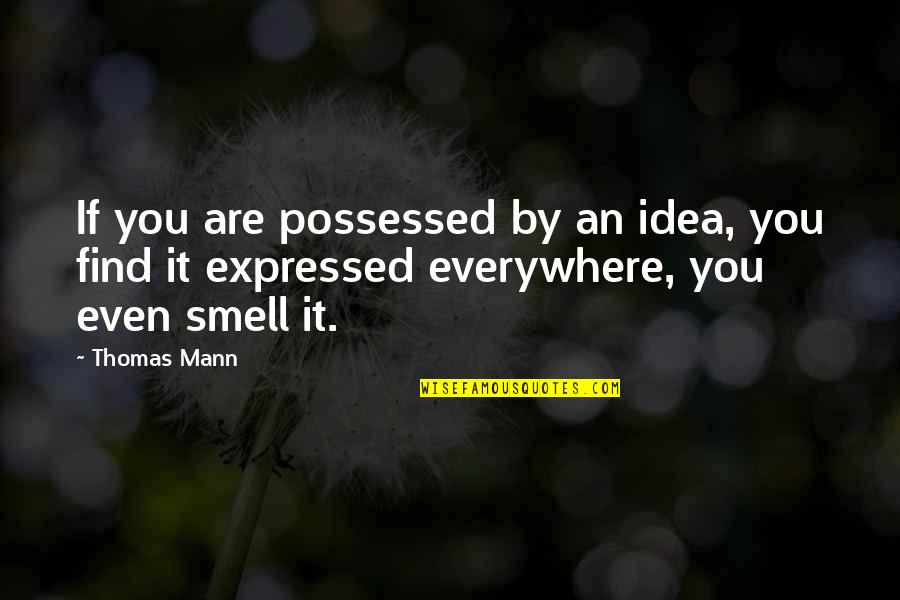 Taking Your Time With A Relationship Quotes By Thomas Mann: If you are possessed by an idea, you