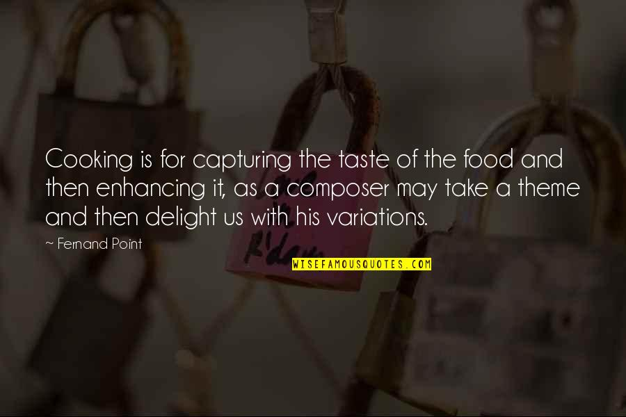 Taklin Quotes By Fernand Point: Cooking is for capturing the taste of the