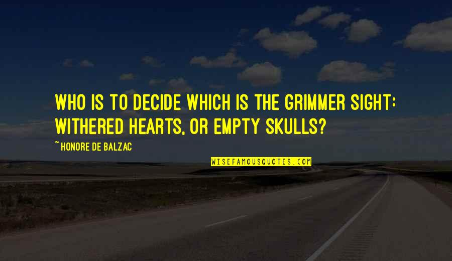 Taklin Quotes By Honore De Balzac: Who is to decide which is the grimmer