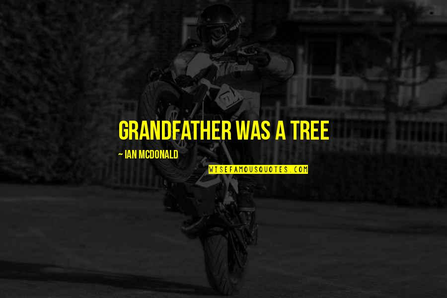 Taklin Quotes By Ian McDonald: Grandfather was a tree