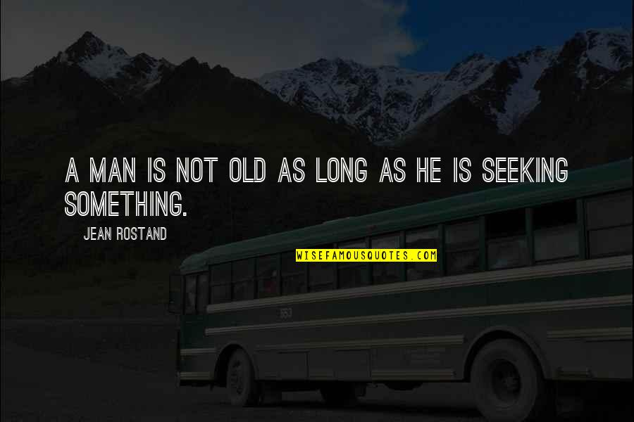 Taklin Quotes By Jean Rostand: A man is not old as long as