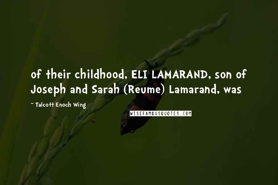 Talcott Enoch Wing quotes: of their childhood, ELI LAMARAND, son of Joseph and Sarah (Reume) Lamarand, was