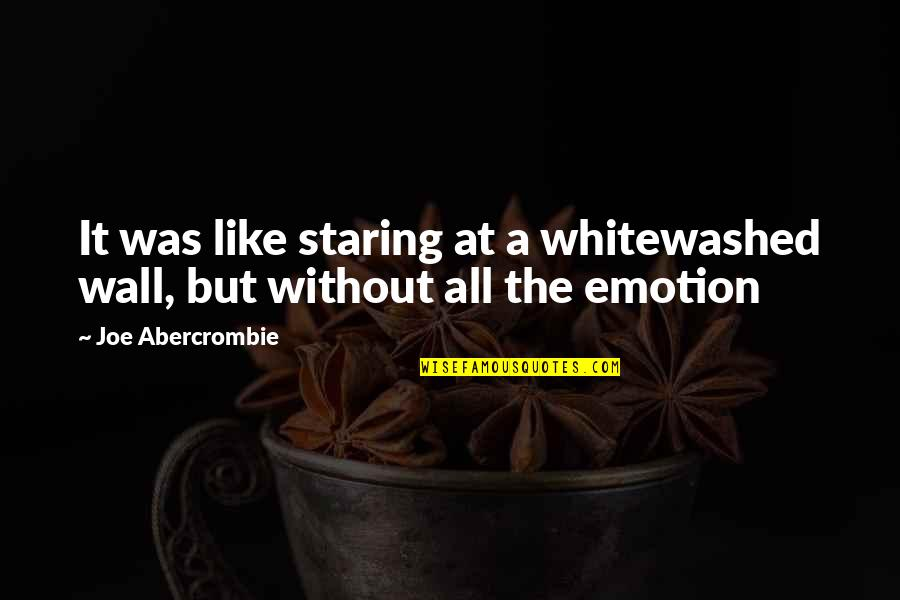 Taleggio Quotes By Joe Abercrombie: It was like staring at a whitewashed wall,