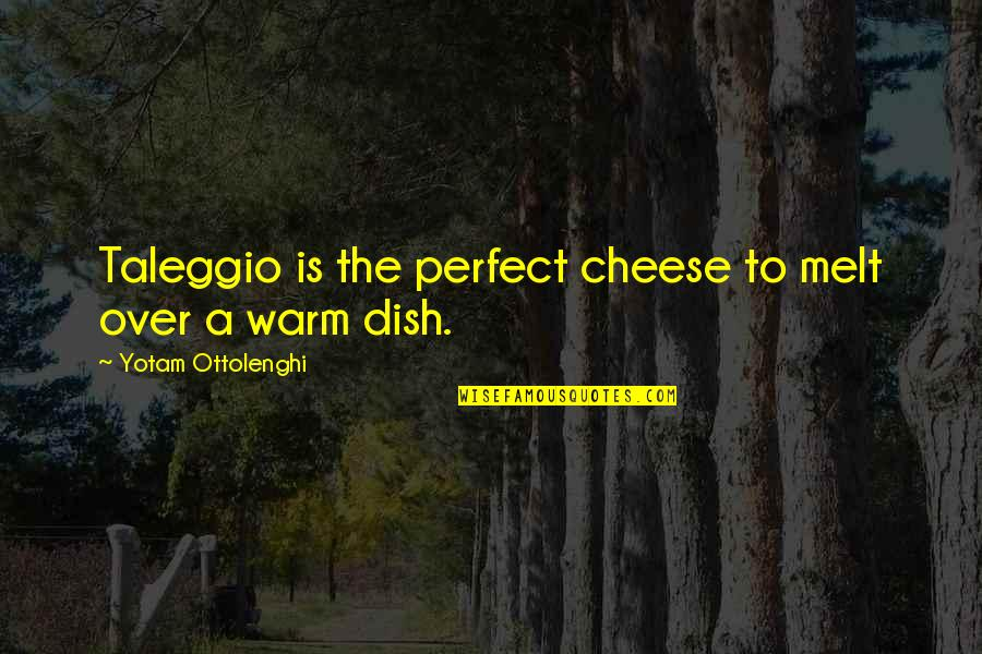 Taleggio Quotes By Yotam Ottolenghi: Taleggio is the perfect cheese to melt over