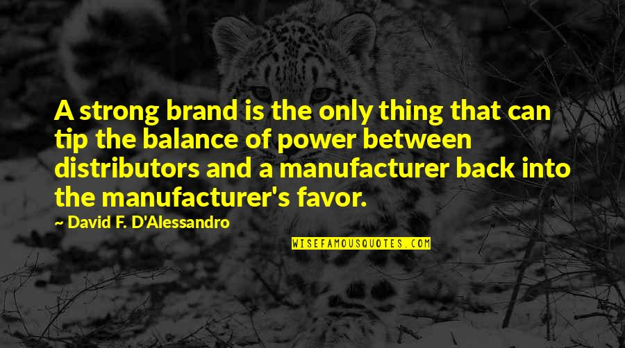 Talent Agents Quotes By David F. D'Alessandro: A strong brand is the only thing that