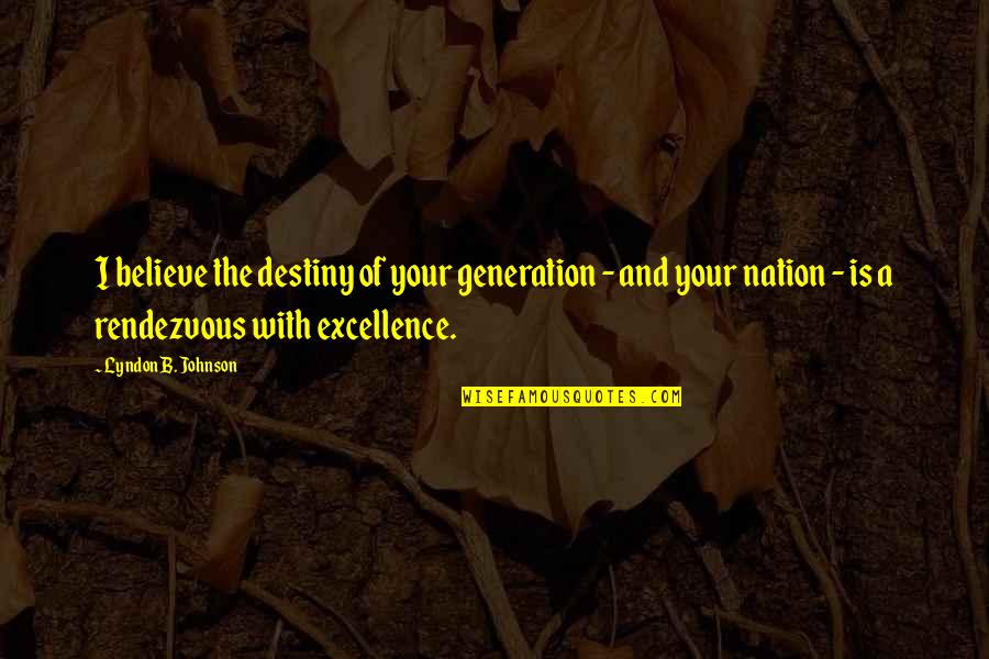 Talent Agents Quotes By Lyndon B. Johnson: I believe the destiny of your generation -