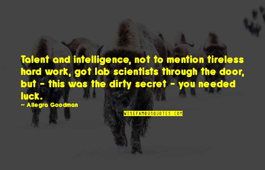 Talent And Hard Work Quotes By Allegra Goodman: Talent and intelligence, not to mention tireless hard