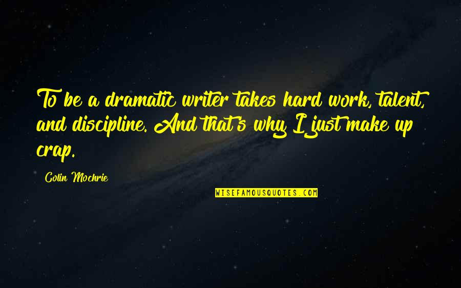 Talent And Hard Work Quotes By Colin Mochrie: To be a dramatic writer takes hard work,