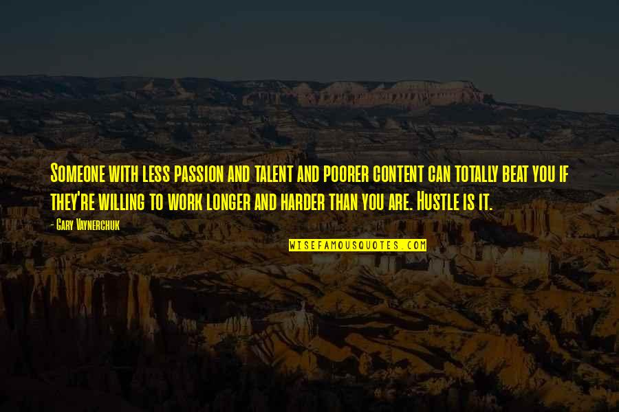 Talent And Hard Work Quotes By Gary Vaynerchuk: Someone with less passion and talent and poorer