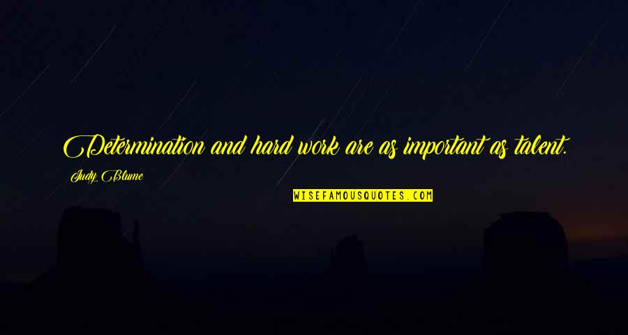 Talent And Hard Work Quotes By Judy Blume: Determination and hard work are as important as