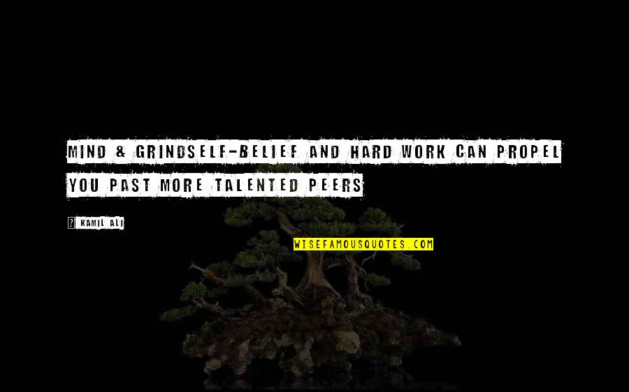 Talent And Hard Work Quotes By Kamil Ali: MIND & GRINDSelf-belief and hard work can propel