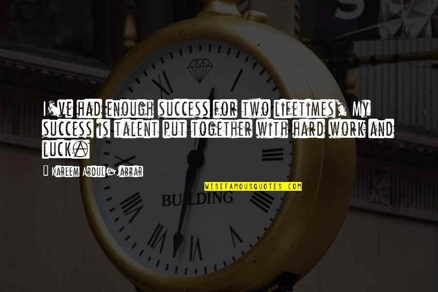 Talent And Hard Work Quotes By Kareem Abdul-Jabbar: I've had enough success for two lifetimes, My