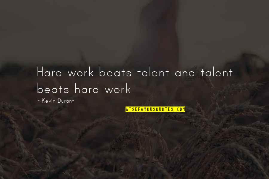 Talent And Hard Work Quotes By Kevin Durant: Hard work beats talent and talent beats hard