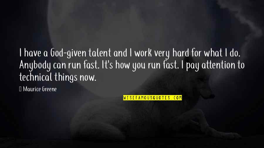 Talent And Hard Work Quotes By Maurice Greene: I have a God-given talent and I work