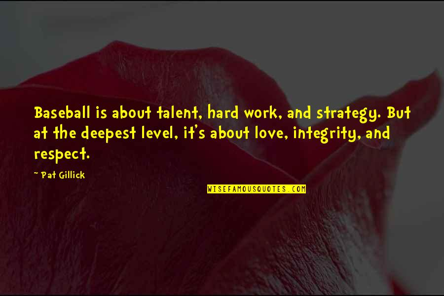 Talent And Hard Work Quotes By Pat Gillick: Baseball is about talent, hard work, and strategy.