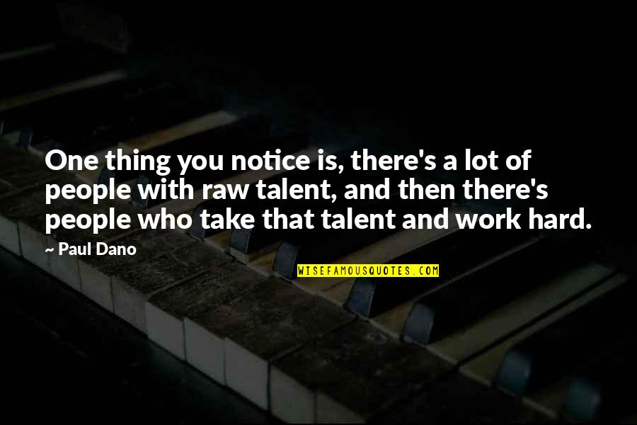 Talent And Hard Work Quotes By Paul Dano: One thing you notice is, there's a lot