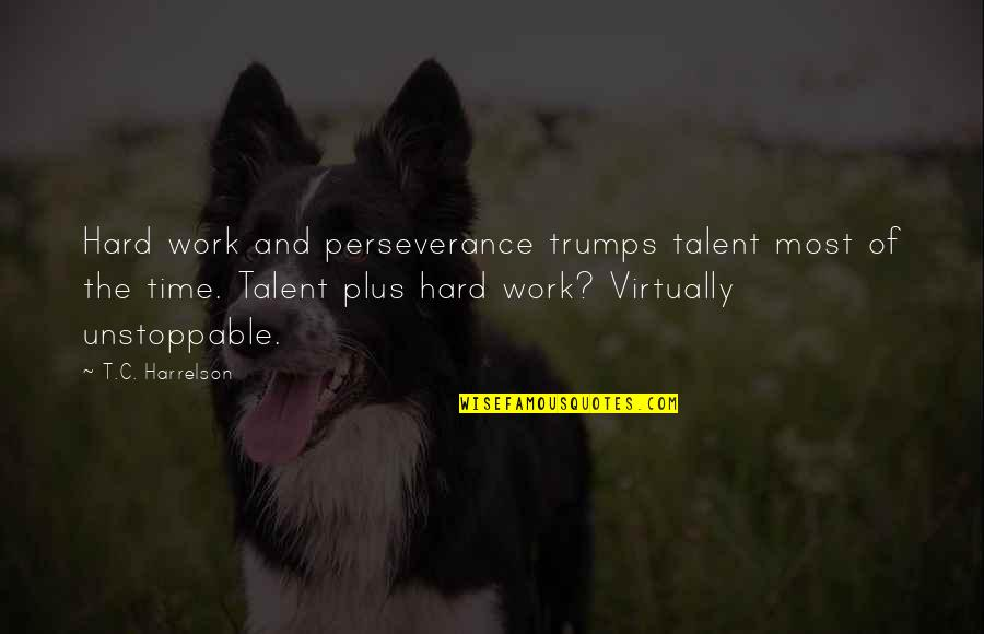 Talent And Hard Work Quotes By T.C. Harrelson: Hard work and perseverance trumps talent most of