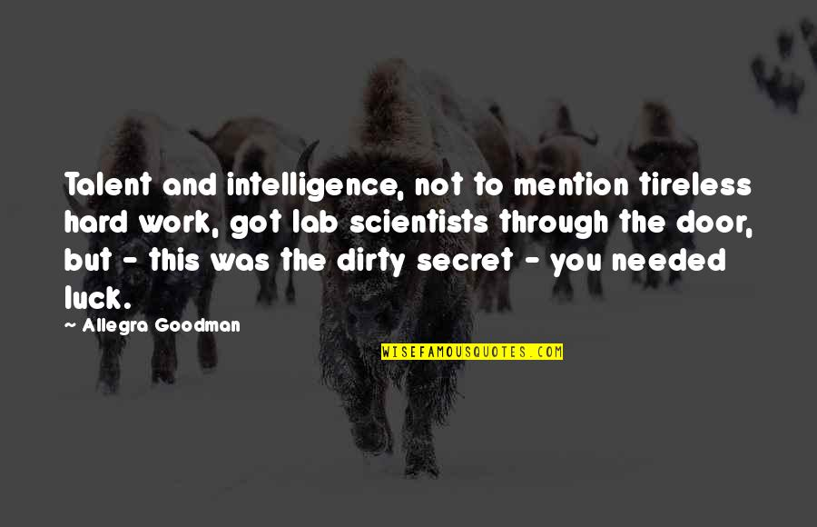Talent And Luck Quotes By Allegra Goodman: Talent and intelligence, not to mention tireless hard