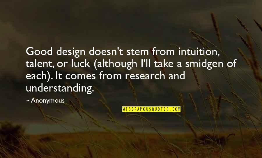 Talent And Luck Quotes By Anonymous: Good design doesn't stem from intuition, talent, or