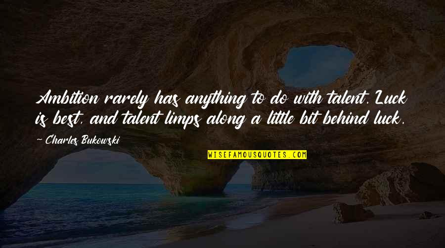 Talent And Luck Quotes By Charles Bukowski: Ambition rarely has anything to do with talent.