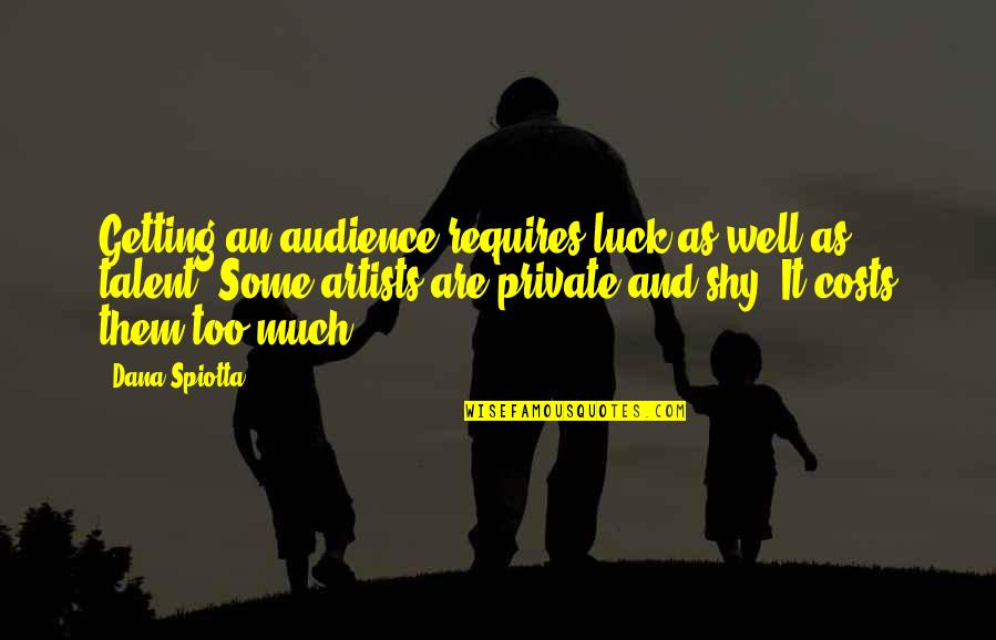 Talent And Luck Quotes By Dana Spiotta: Getting an audience requires luck as well as