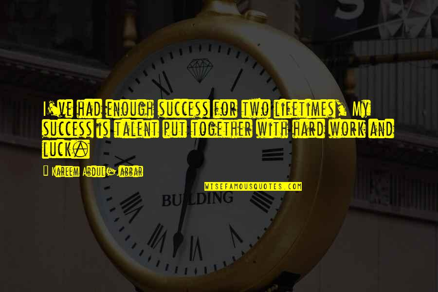 Talent And Luck Quotes By Kareem Abdul-Jabbar: I've had enough success for two lifetimes, My
