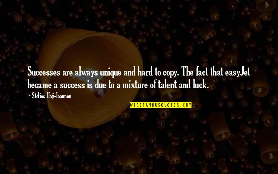Talent And Luck Quotes By Stelios Haji-Ioannou: Successes are always unique and hard to copy.