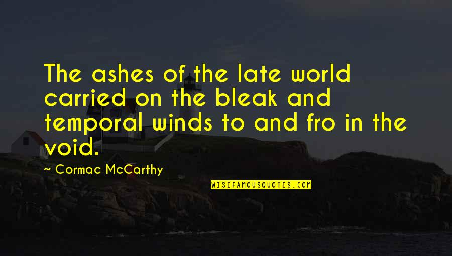Talent Identification Quotes By Cormac McCarthy: The ashes of the late world carried on
