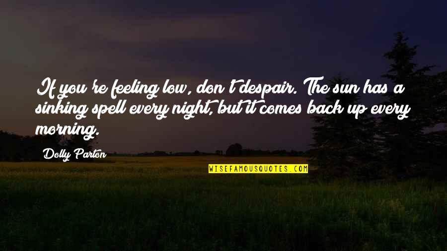 Talent Identification Quotes By Dolly Parton: If you're feeling low, don't despair. The sun
