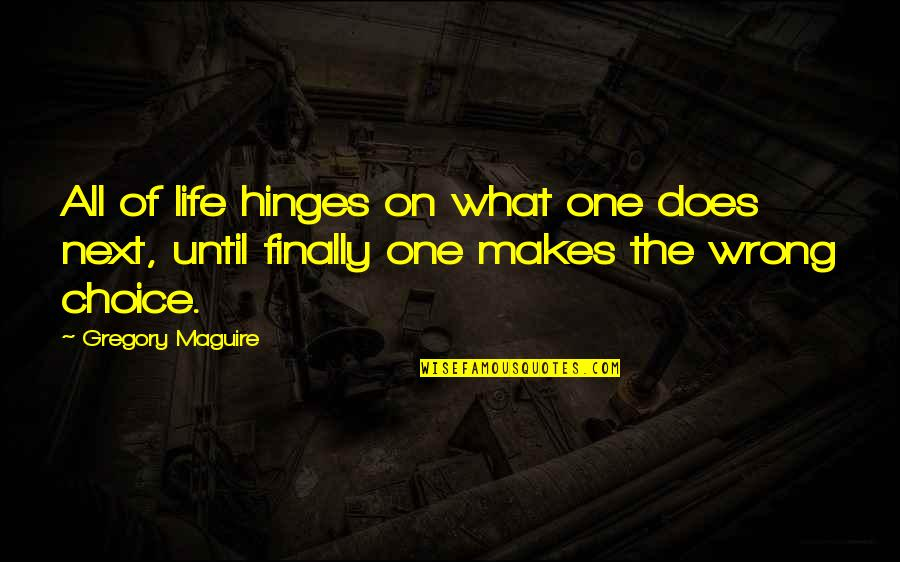 Talent Identification Quotes By Gregory Maguire: All of life hinges on what one does