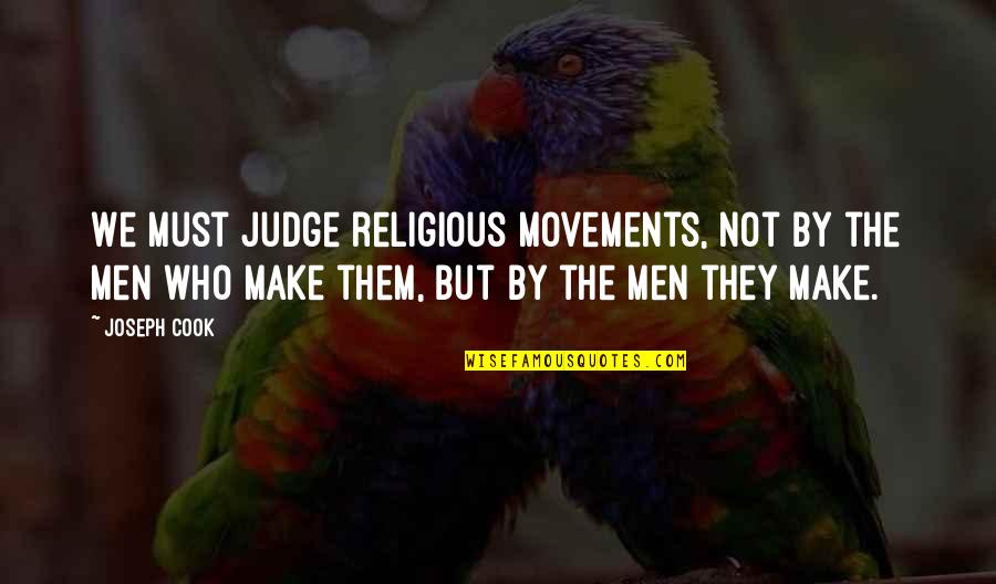 Talent Identification Quotes By Joseph Cook: We must judge religious movements, not by the