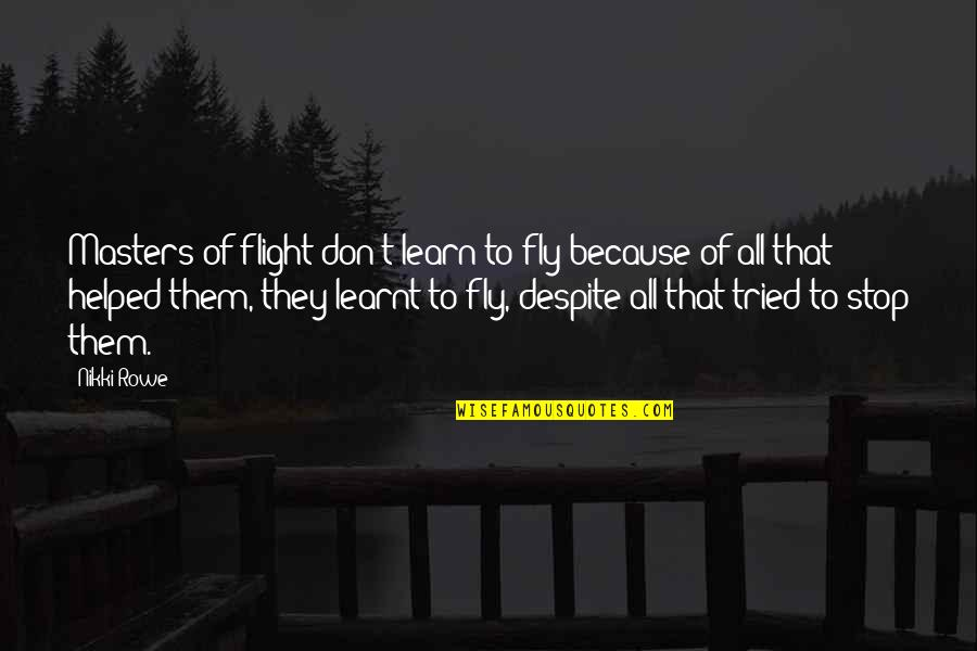 Talent Identification Quotes By Nikki Rowe: Masters of flight don't learn to fly because
