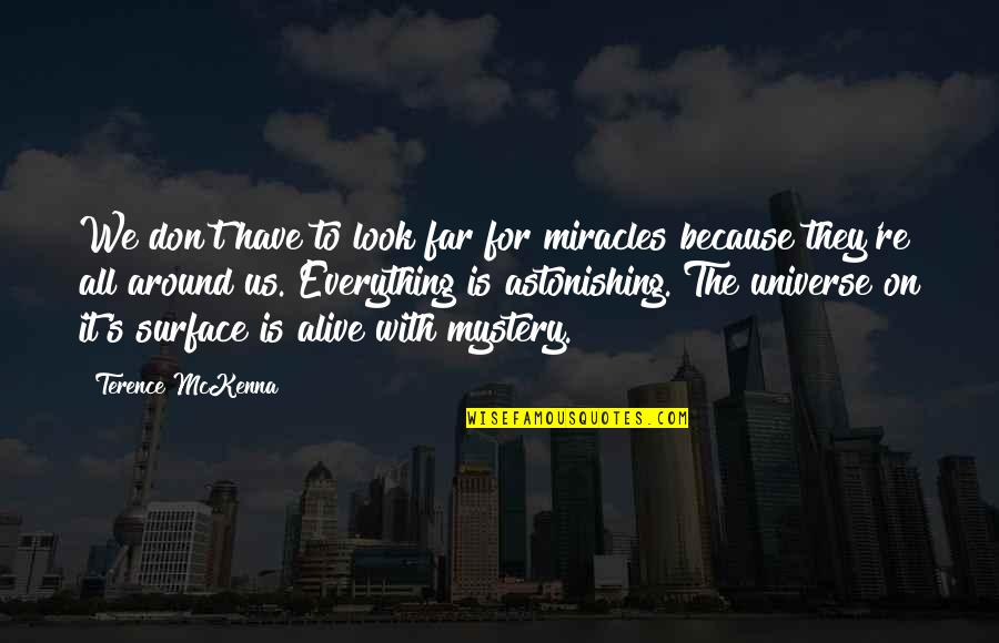 Talent Identification Quotes By Terence McKenna: We don't have to look far for miracles