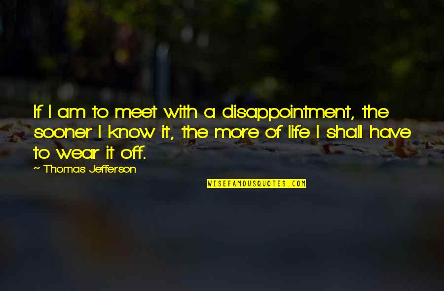 Talent Identification Quotes By Thomas Jefferson: If I am to meet with a disappointment,
