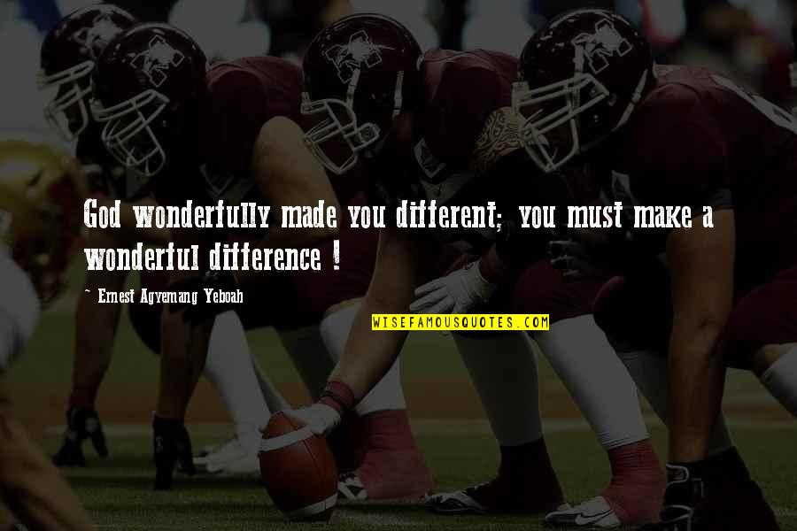 Talent Quotes And Quotes By Ernest Agyemang Yeboah: God wonderfully made you different; you must make