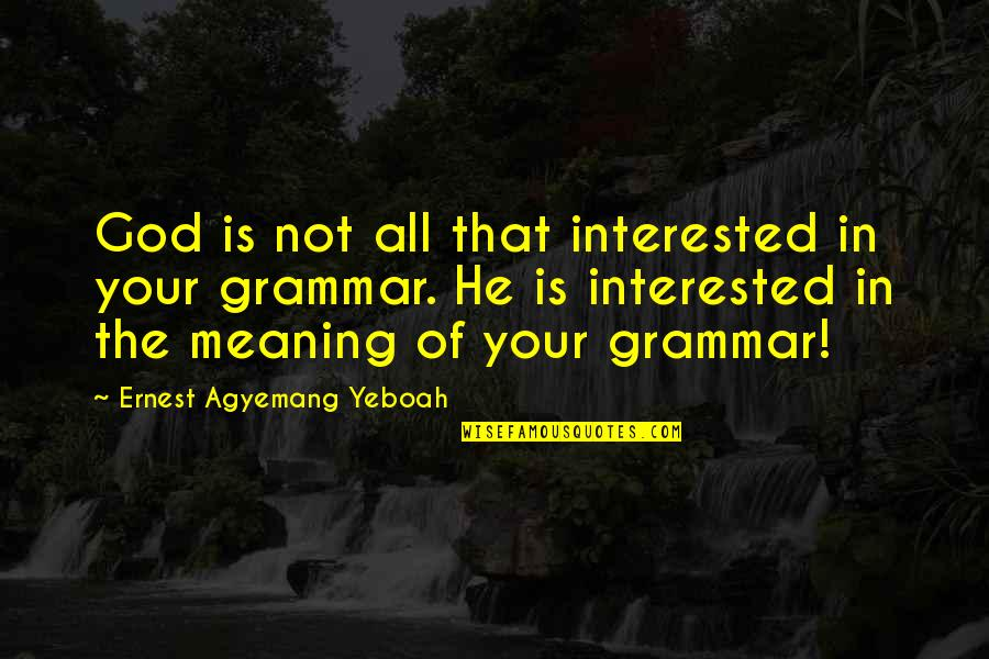 Talent Quotes And Quotes By Ernest Agyemang Yeboah: God is not all that interested in your