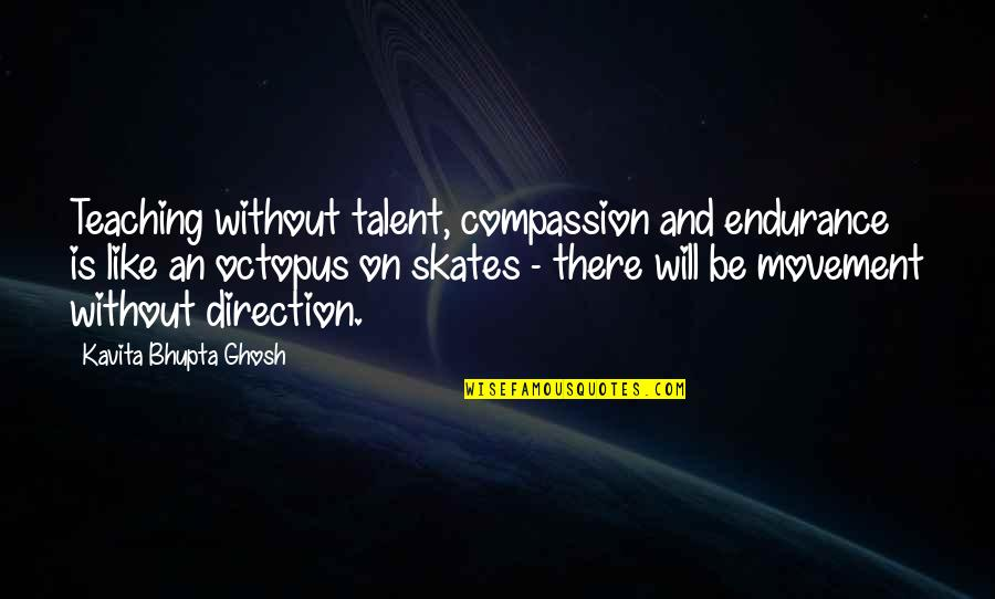 Talent Quotes And Quotes By Kavita Bhupta Ghosh: Teaching without talent, compassion and endurance is like