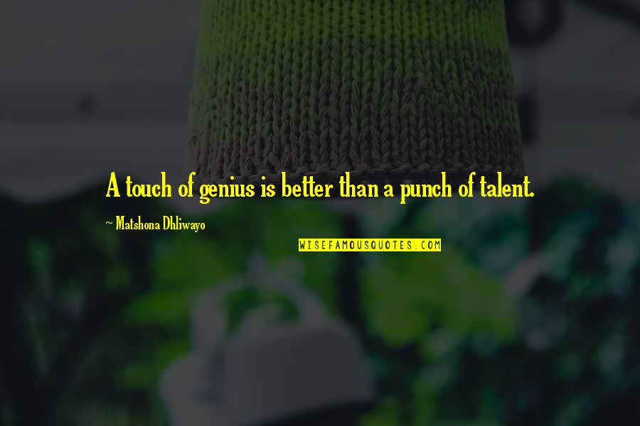 Talent Quotes And Quotes By Matshona Dhliwayo: A touch of genius is better than a