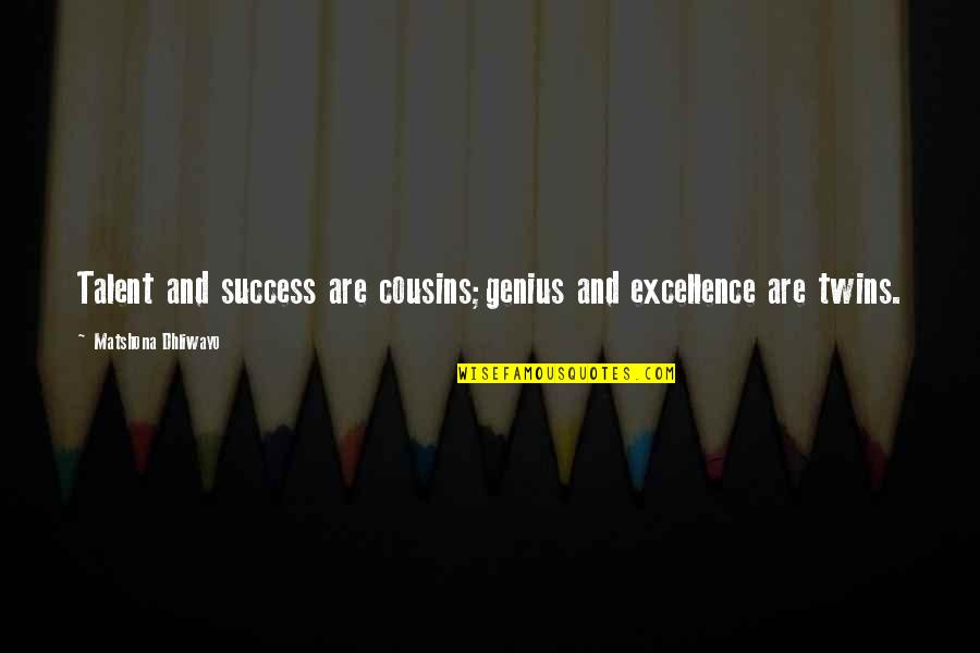 Talent Quotes And Quotes By Matshona Dhliwayo: Talent and success are cousins;genius and excellence are