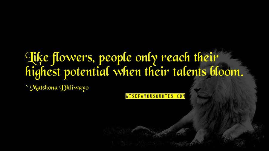 Talent Quotes And Quotes By Matshona Dhliwayo: Like flowers, people only reach their highest potential