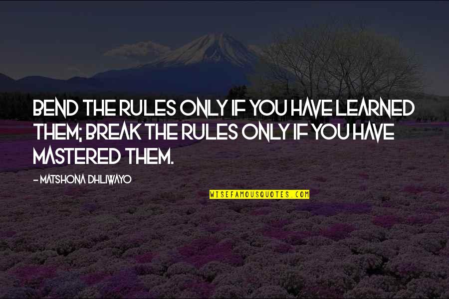 Talent Quotes And Quotes By Matshona Dhliwayo: Bend the rules only if you have learned