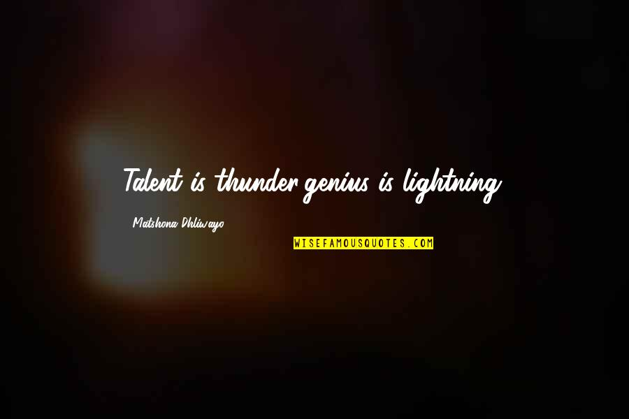 Talent Quotes And Quotes By Matshona Dhliwayo: Talent is thunder;genius is lightning.